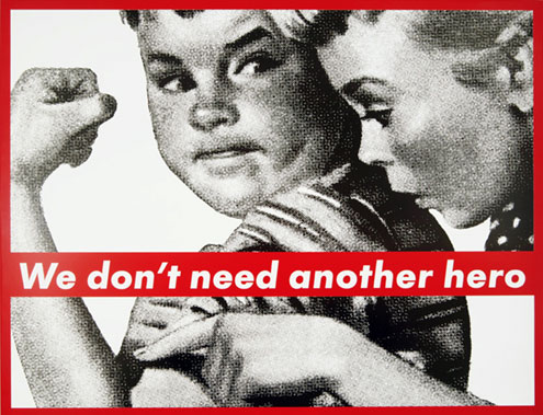 Barbara Kruger, Untitled (We don't need another hero), 1987.